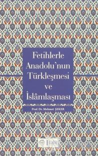 Fetihlerle Anadolu'nun Türkleşmesi ve İslamlaşması