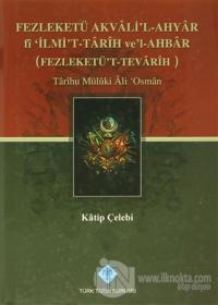 Fezleketü Akvali'l-Ahyar fi İlmi't-Tarih ve'l-Ahbar (Fezleketü't-Tevarih) (Ciltli)