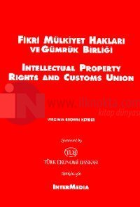 Fikri Mülkiyet Hakları ve Gümrük Birliği Intellectual Property Rights and Customs Union