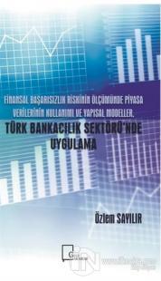 Finansal Başarısızlık Riskinin Ölçümünde Piyasa Verilerinin Kullanımı ve Yapısal Modeller Türk Bankacılık Sektörü'nde Uygulamalar