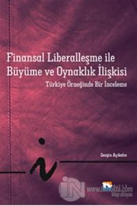 Finansal Liberalleşme ile Büyüme ve Oynaklık İlişkisi