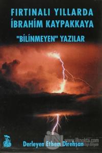 """Fırtınalı Yıllarda İbrahim Kaypakkaya """"Bilinmeyen"""" Yazılar"""