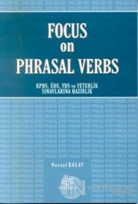 Focus on Phrasal Verbs KPDS, ÜDS, YDS ve Yeterlik Sınavlarına Hazırlık