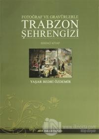 Fotoğraf ve Gravürlerle Trabzon Şehrengizi Birinci Kitap (Ciltli)