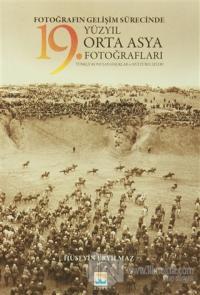 Fotoğrafın Gelişim Sürecinde Yüzyıl Orta Asya 19. Fotoğrafları