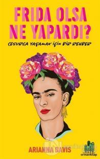 Frida Olsa Ne Yapardı?