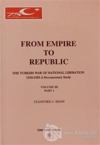 From Empire To Republic Volume 3 Part:1 / The Turkish War of National Liberation 1918-1923 A Documentary Study