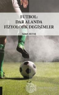 Futbol: Dar Alanda Fizyolojik Değişimler Samet Aktaş