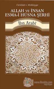 Fütühat-ı Mekkiyye - Allah ve İnsan Esma-i Hüsna Şerhi