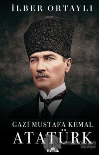 Gazi Mustafa Kemal Atatürk (Ciltli) İlber Ortaylı