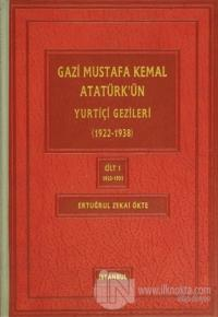 Gazi Mustafa Kemal Atatürk'ün Yuriçi Gezileri Cilt:1 (Ciltli)