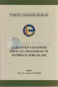 Gaziantep Sanayinde İhracat, Finansman ve İstihdam Sorunları