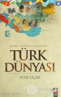Geçmiş - Günümüz ve Geleceğin Türk Dünyası (Ciltli)