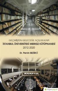 Geçmişten Geleceğe Açılan Kapı - İstanbul Üniversitesi Merkez Kütüphanesi 2012-2020