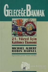 Geleceğe Bakmak 21. Yüzyıl İçin Katılımcı Ekonomi %20 indirimli Michae
