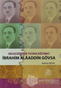 Geleceğe Işık Tutan Eğitimci İbrahim Alaaddin Gövsa