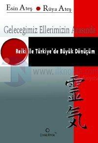 Geleceğimiz Ellerimizin Arasında  Reiki ile Türkiye'de Büyük Dönüşüm