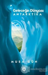 Geleceğin Dünyası: Antarktika