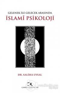 Gelenek ile Gelecek Arasında İslami Psikoloji Saliha Uysal