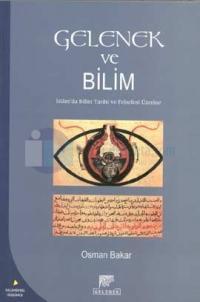 Gelenek ve Bilim İslam Biliminin Tarihi ve Felsefesi Üzerine
