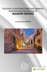 Gelenek ve Modernleşme Bağlamında Sosyoekonomik Kimlikler: Mardin Örne