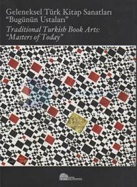 Geleneksel Türk Kitap Sanatları - Bugünün Ustaları / Traditional Turkish Book Arts: Masters of Today