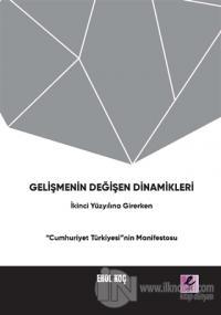 """Gelişmenin Değişen Dinamikleri: İkinci Yüzyıla Girerken """"Cumhuriyet Türkiyesi""""nin Manifestosu"""