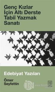 Genç Kızlar İçin Altı Derste Tabii Yazmak Sanatı (Ciltli) Ömer Seyfett