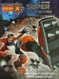 Generator Rex: Güç Savaşı Süper Oyun Kitabı