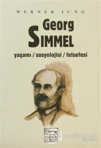 Georg Simmel Yaşamı / Sosyolojisi / Felsefesi