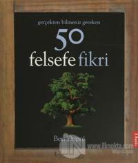 Gerçekten Bilmeniz Gereken 50 Felsefe Fikri (Ciltli)