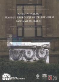 Gezgin Taşlar - İstanbul Arkeoloji Müzeleri'ndeki Iasos Mermerleri
