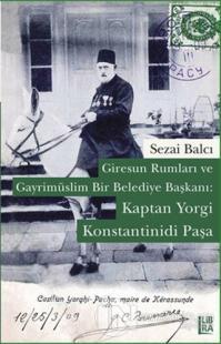 Giresun Rumları ve Gayrimüslim Bir Belediye Başkanı: Kaptan Yorgi Konstantinidi Paşa