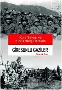 Giresunlu Gaziler - Kore Savaşı ve Kıbrıs Barış Harekatı