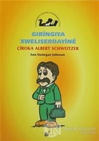 Gıringiya Xweliserdayine - Çiroka Albert Schweitzer