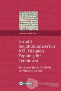 Gırnati Seyahatnamesi'nin 16. Yüzyılda Yapılmış Bir Tercümesi