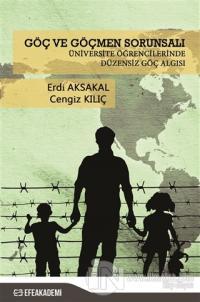 Göç ve Göçmen Sorunsalı - Üniversite Öğrencilerinde Düzensiz Göç Algısı