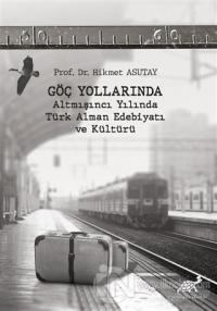 Göç Yollarında - Altmışıncı Yılında Türk Alman Edebiyatı ve Kültürü Hi
