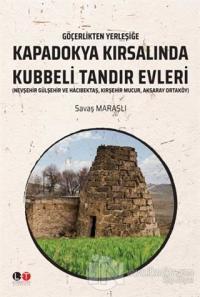 Göçerlikten Yerleşiğe Kapadokya Kırsalında Kubbeli Tandır Evleri