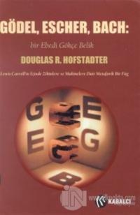 Gödel, Escher, Bach: Bir Ebedi Gökçe Belik Lewis Carroll'ın İzinde Zihinlere ve Makinelere Dair Metaforik Bir Füg