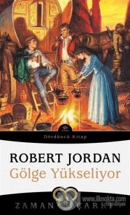 Gölge Yükseliyor / Zaman Çarkı 4 Robert Jordan