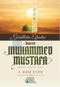 Gönüllerin Efendisi Hazreti Muhammed Mustafa (s.a.s)