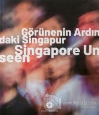 Görünenin Ardındaki Singapur - Singapore Unseen (Ciltli)