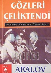Gözleri Çeliktendi - Bir Sovyet Diplomatın Türkiye Anıları-