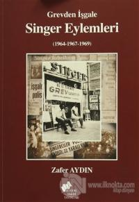Grevden İşgale Singer Eylemleri (1964-1967-1969) %25 indirimli Zafer A