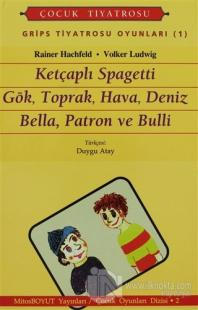 Grips Tiyatrosu Oyunları 1 Ketçaplı Spagetti Gök, Toprak, Hava, Deniz Bella, Patron ve Bulli