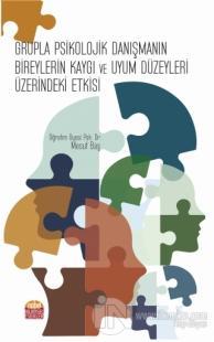 Grupla Psikolojik Danışmanın Bireylerin Kaygı ve Uyum Düzeyleri Üzerindeki Etkisi