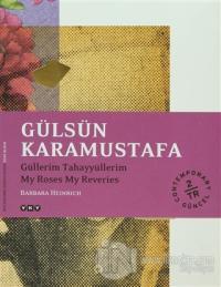 Gülsün Karamustafa Güllerim Tahayyüllerim / My Roses My Reveries
