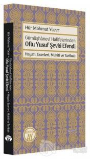 Gümüşhanevi Halifelerinden Oflu Yusuf Şevki Efendi: Hayatı, Eserleri, Muhiti ve Tarikatı