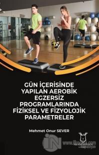 Gün İçerisinde Yapılan Aerobik Egzersiz Programlarında Fiziksel ve Fizyolojik Parametreler